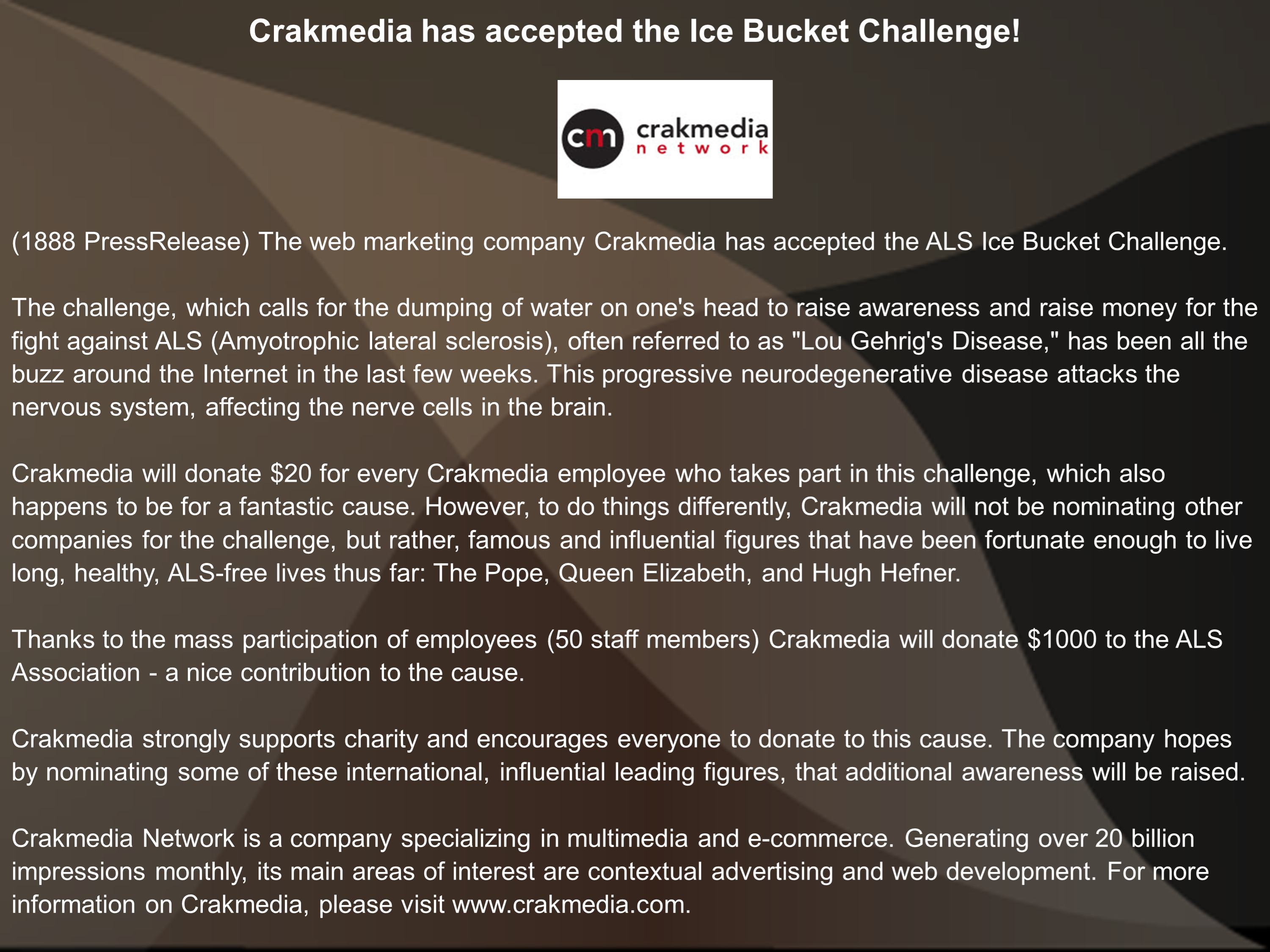 crakmedia has accepted the ice bucket Everyone you've seen is participating in the ice bucket challenge  the others  who have accepted, dunked themselves, and challenged.
