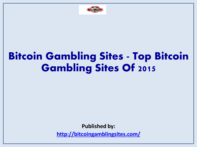 Bitcoin Gambling Sites   Top Bitcoin Gambling Sites Of 2015.pptx